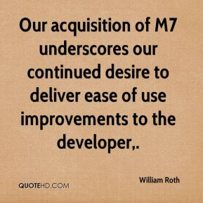 Our acquisition of M7 underscores our continued desire to deliver ease of use improvements to the developer.