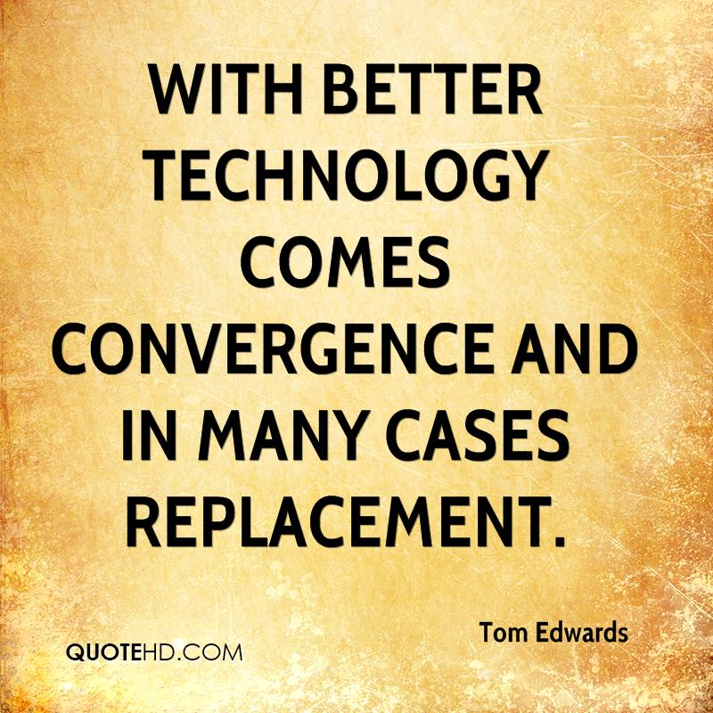 With better technology comes convergence and in many cases replacement.