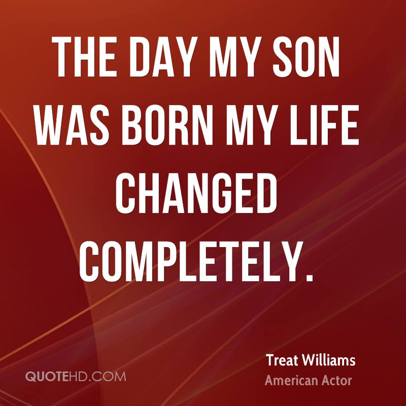 my son changed my life You changed my life quotes - 1 the first time i saw you i knew something was there between us you changed my life read more quotes.