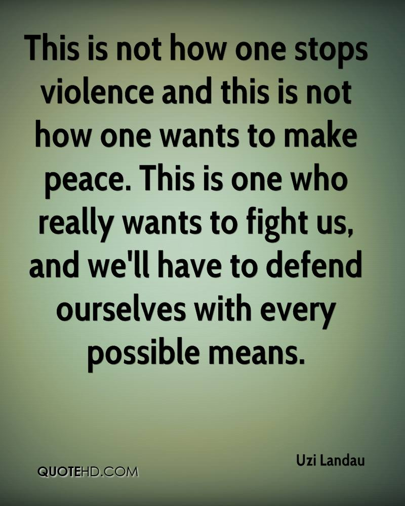 This is not how one stops violence and this is not how one wants to make peace. This is one who really wants to fight us, and we'll have to defend ourselves with every possible means.