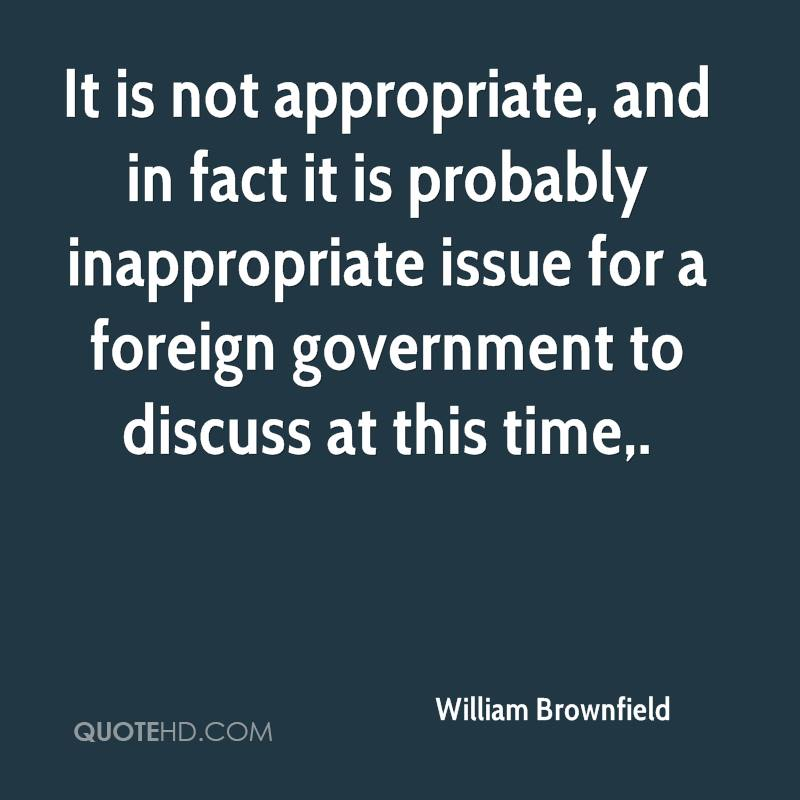 It is not appropriate, and in fact it is probably inappropriate issue for a foreign government to discuss at this time.