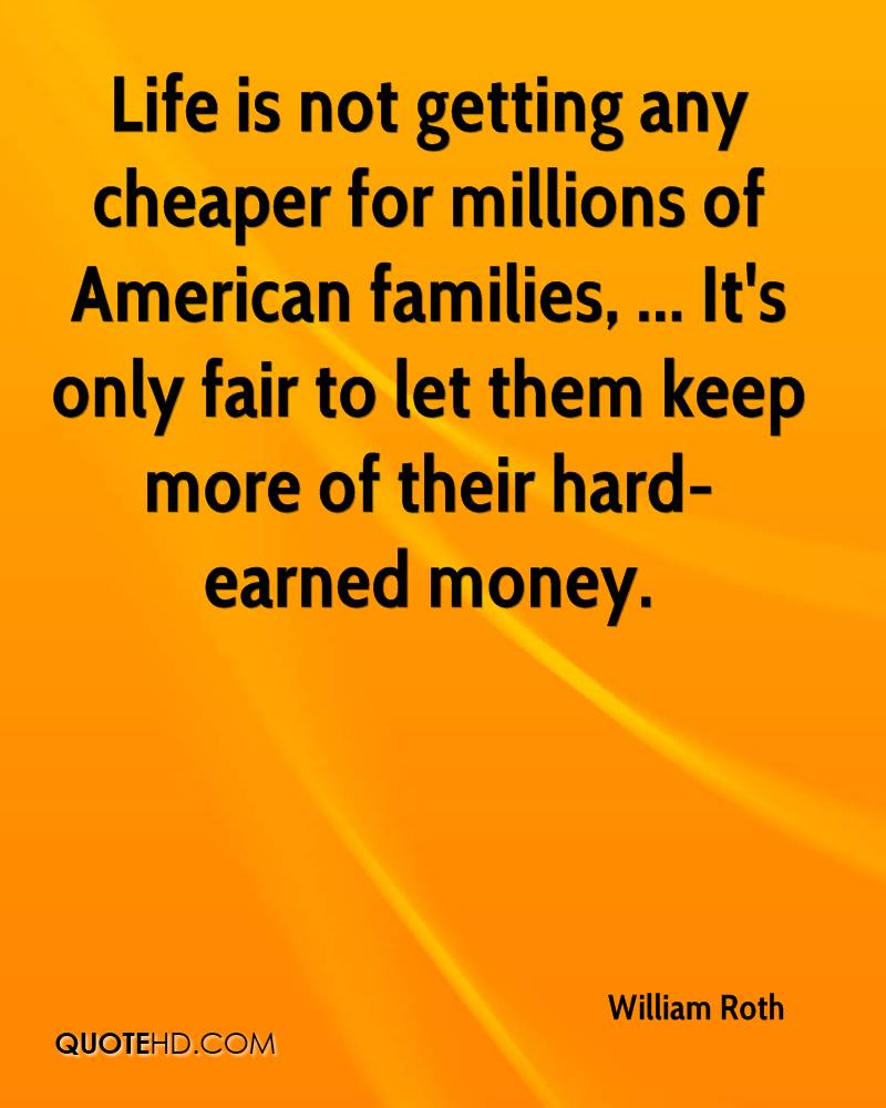 Life is not getting any cheaper for millions of American families, ... It's only fair to let them keep more of their hard-earned money.