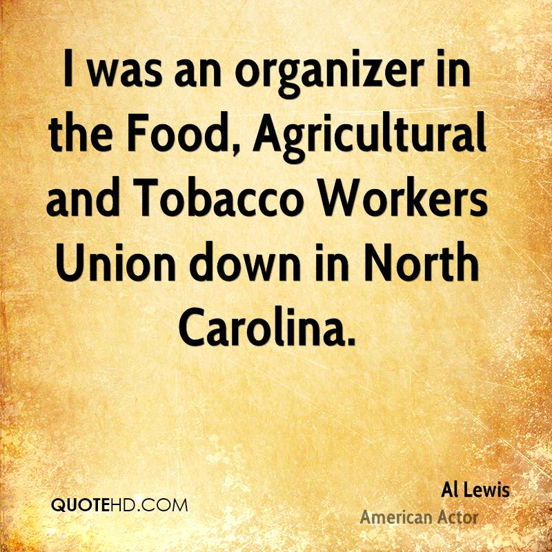 I was an organizer in the Food, Agricultural and Tobacco Workers Union down in North Carolina.