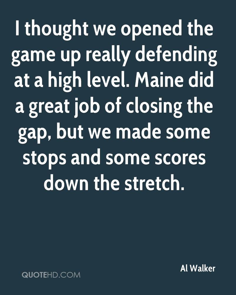 I thought we opened the game up really defending at a high level. Maine did a great job of closing the gap, but we made some stops and some scores down the stretch.
