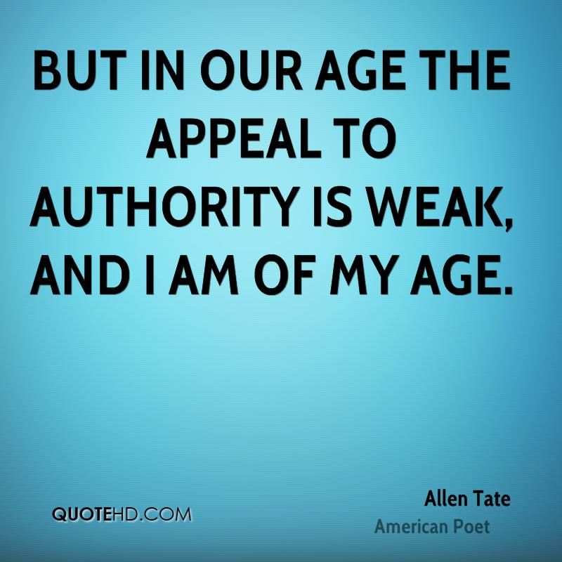But in our age the appeal to authority is weak, and I am of my age.