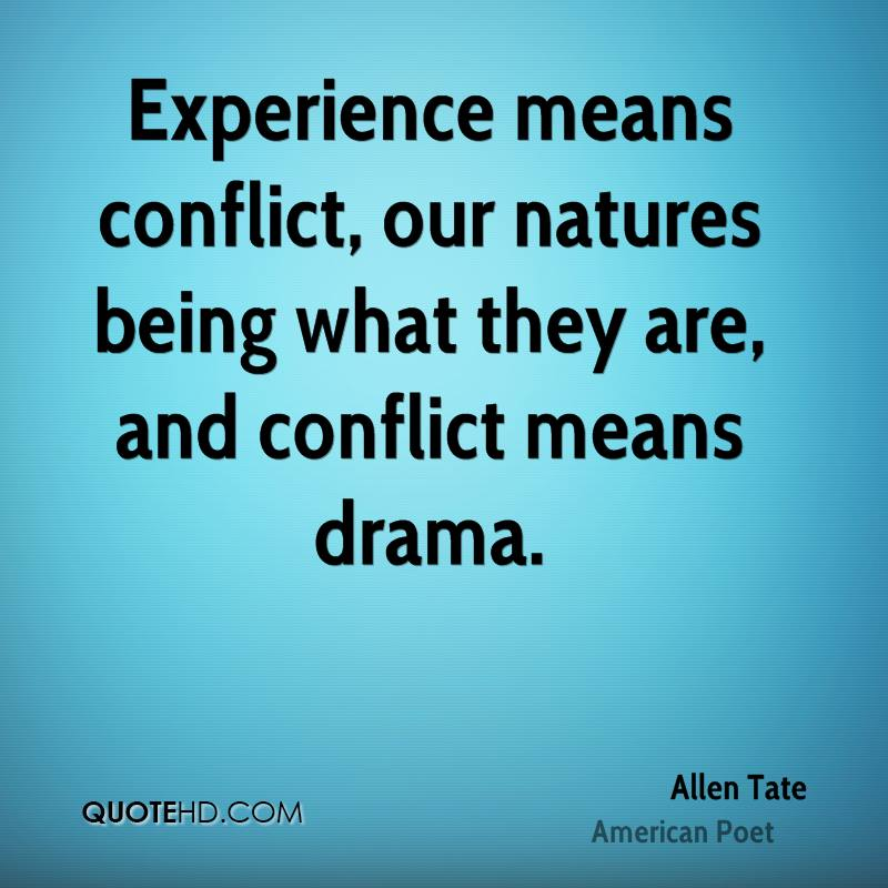 Experience means conflict, our natures being what they are, and conflict means drama.