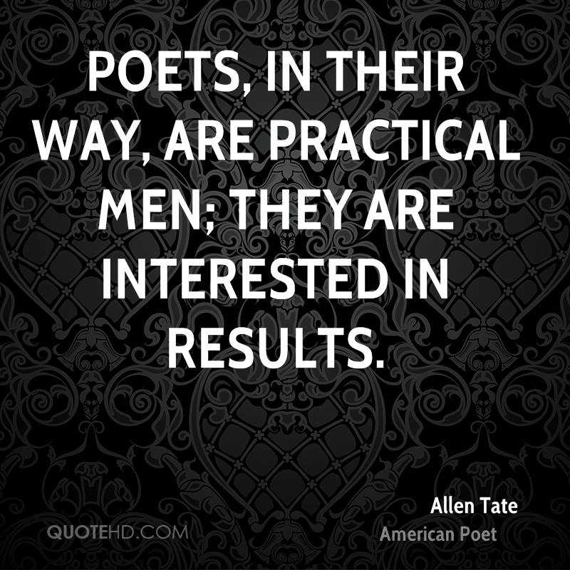 Poets, in their way, are practical men; they are interested in results.