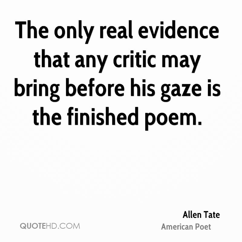 The only real evidence that any critic may bring before his gaze is the finished poem.