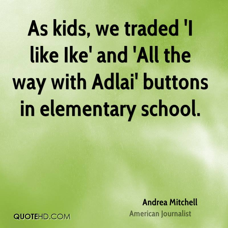As kids, we traded 'I like Ike' and 'All the way with Adlai' buttons in elementary school.