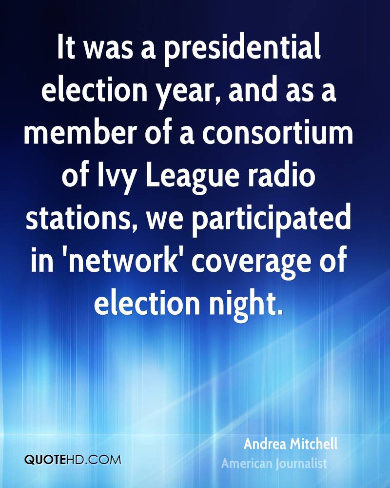 It was a presidential election year, and as a member of a consortium of Ivy League radio stations, we participated in 'network' coverage of election night.