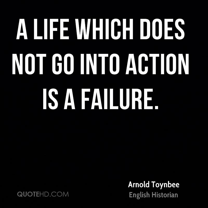 A life which does not go into action is a failure.