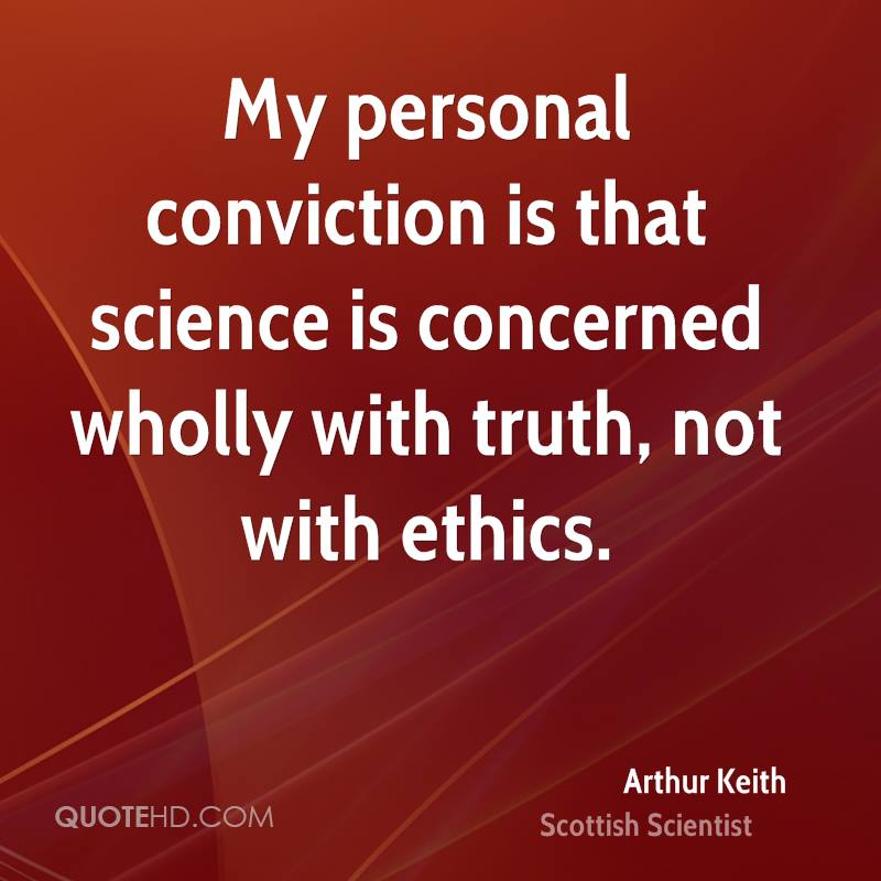 My personal conviction is that science is concerned wholly with truth, not with ethics.