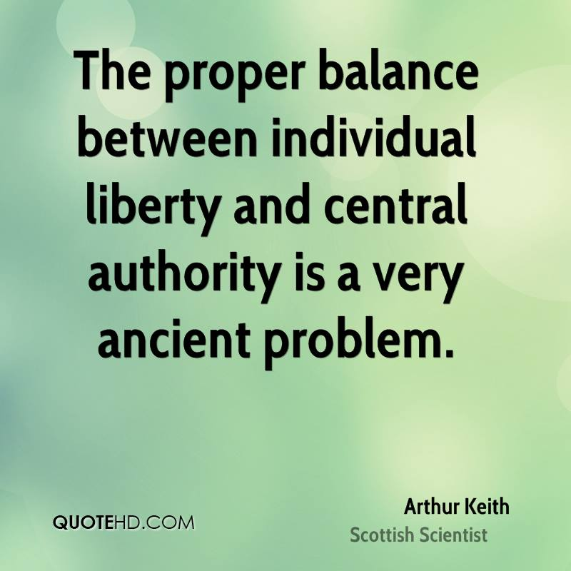 The proper balance between individual liberty and central authority is a very ancient problem.
