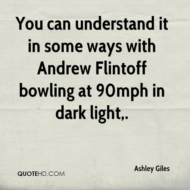 You can understand it in some ways with Andrew Flintoff bowling at 90mph in dark light.