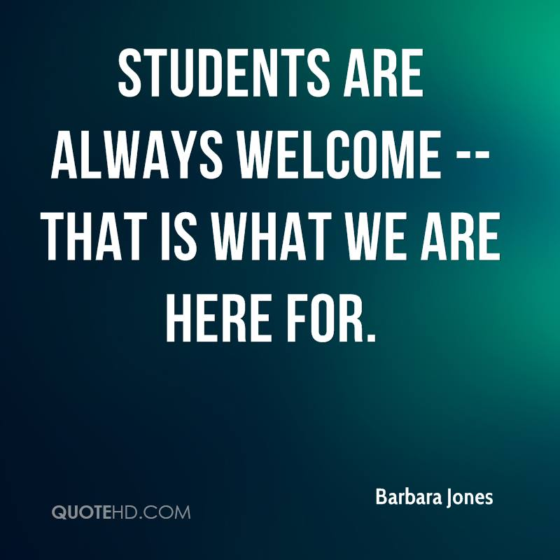 Students are always welcome -- that is what we are here for.
