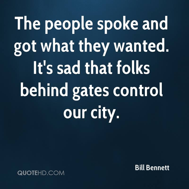 The people spoke and got what they wanted. It's sad that folks behind gates control our city.