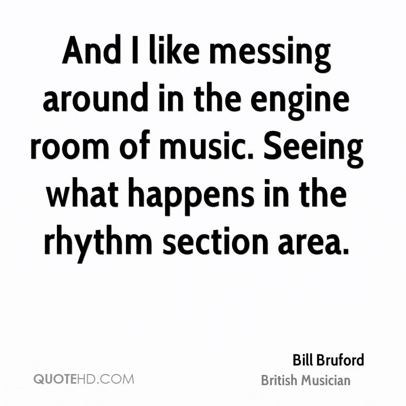 And I like messing around in the engine room of music. Seeing what happens in the rhythm section area.
