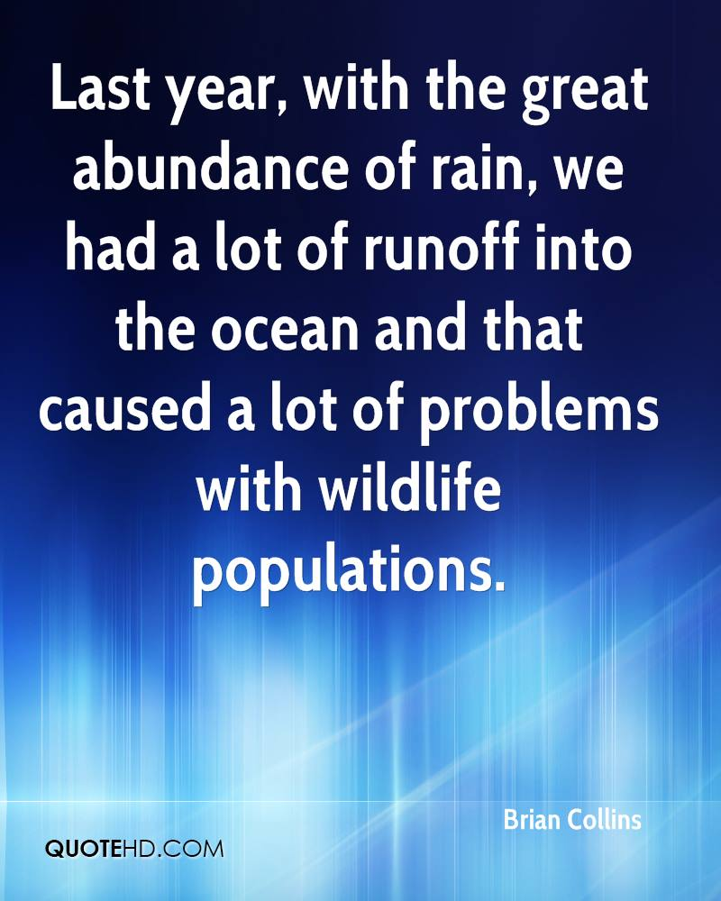 Last year, with the great abundance of rain, we had a lot of runoff into the ocean and that caused a lot of problems with wildlife populations.