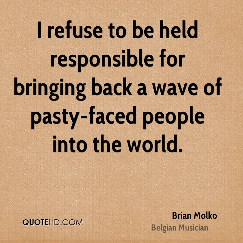 I refuse to be held responsible for bringing back a wave of pasty-faced people into the world.