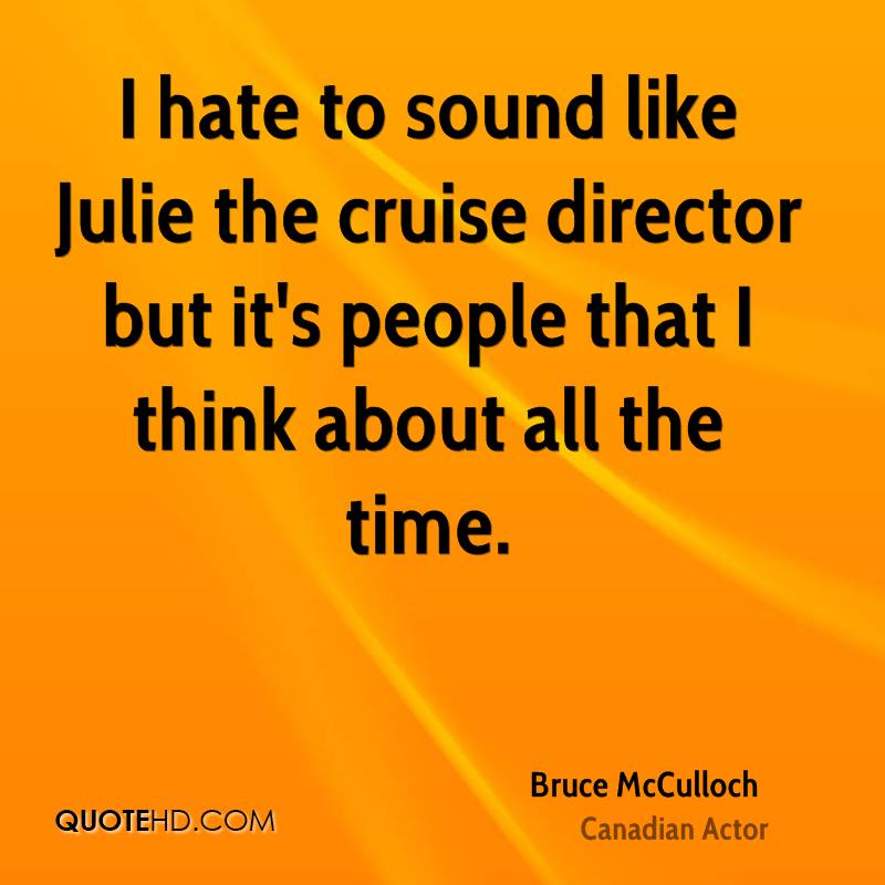 I hate to sound like Julie the cruise director but it's people that I think about all the time.