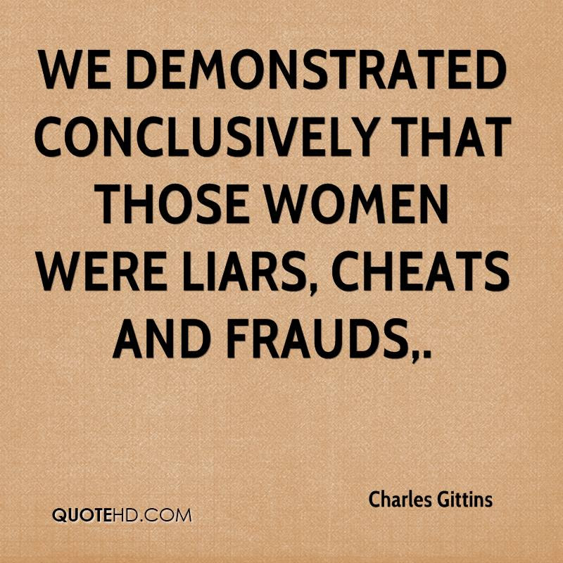 We demonstrated conclusively that those women were liars, cheats and frauds.
