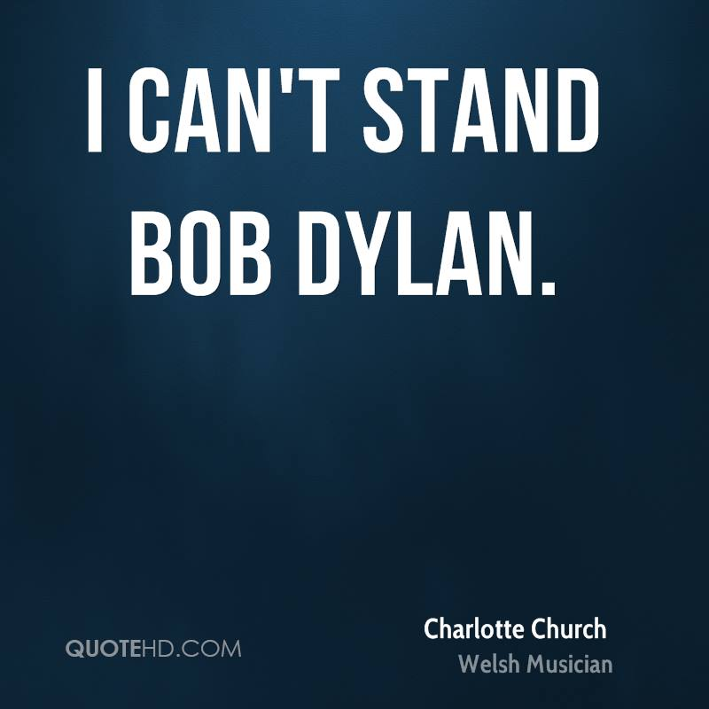 I can't stand Bob Dylan.