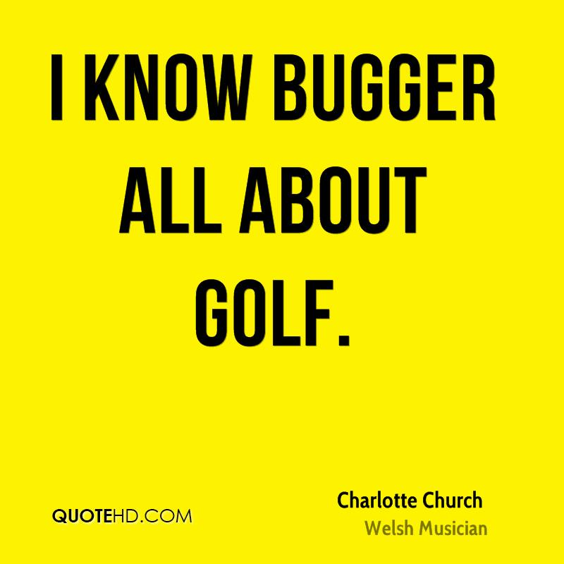 I know bugger all about golf.