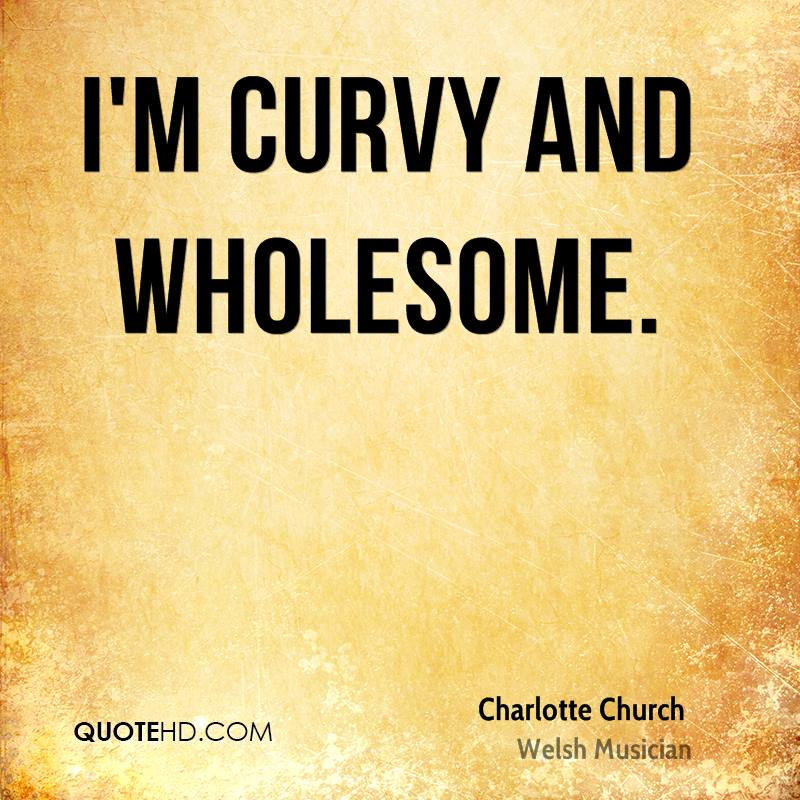 I'm curvy and wholesome.