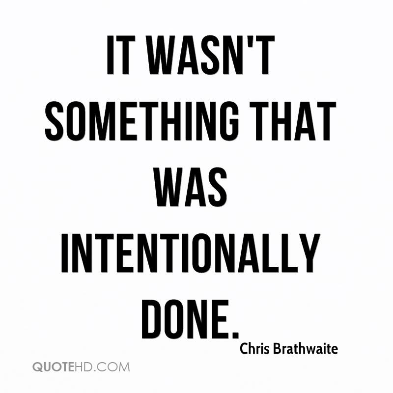 It wasn't something that was intentionally done.
