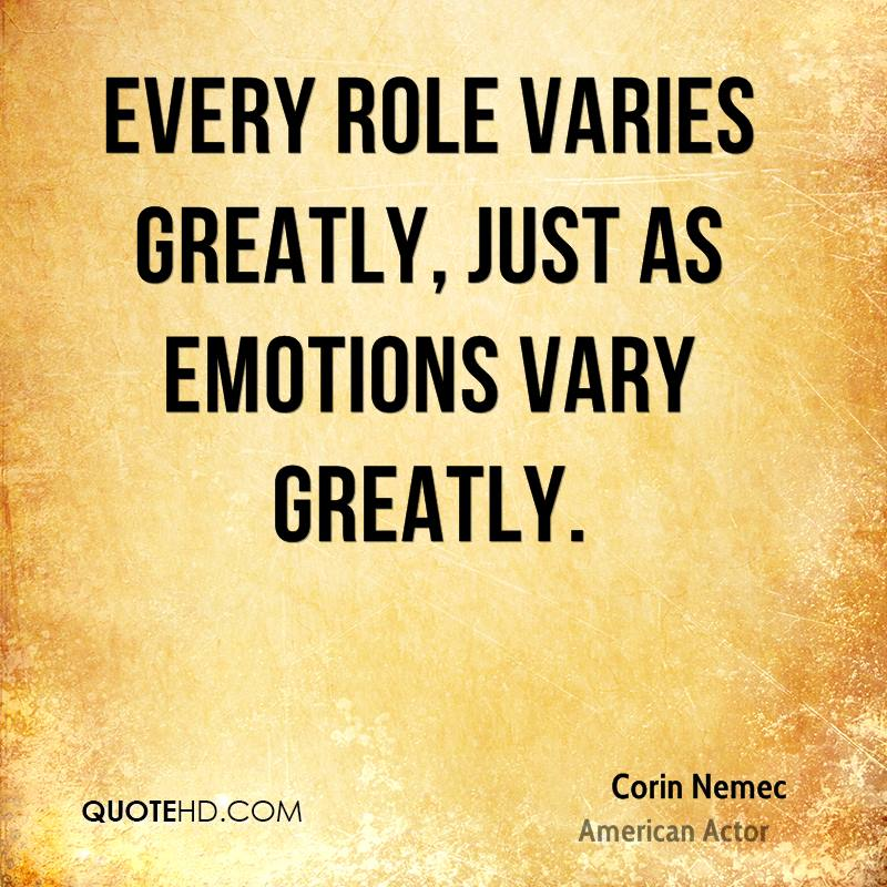 Every role varies greatly, just as emotions vary greatly.