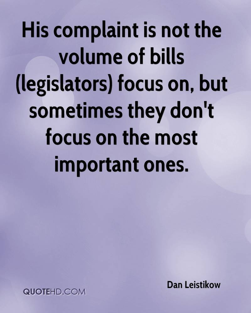 His complaint is not the volume of bills (legislators) focus on, but sometimes they don't focus on the most important ones.