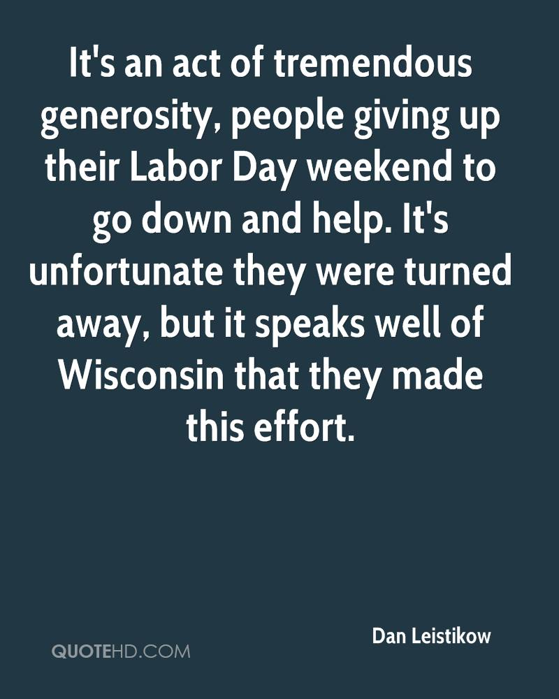 It's an act of tremendous generosity, people giving up their Labor Day weekend to go down and help. It's unfortunate they were turned away, but it speaks well of Wisconsin that they made this effort.