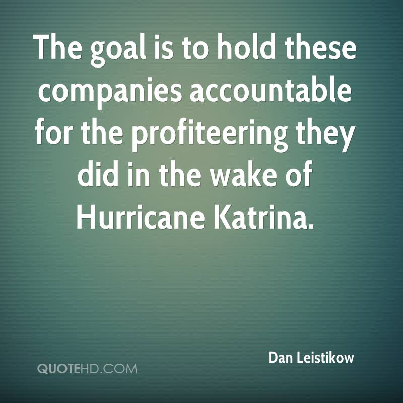 The goal is to hold these companies accountable for the profiteering they did in the wake of Hurricane Katrina.