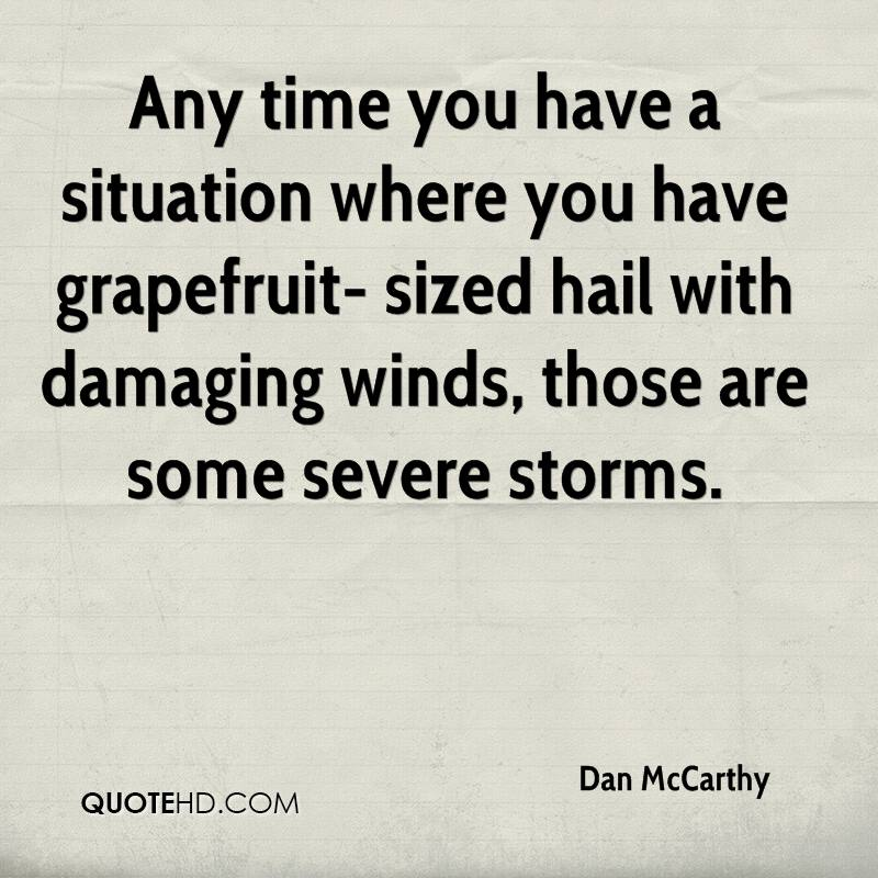 Any time you have a situation where you have grapefruit- sized hail with damaging winds, those are some severe storms.