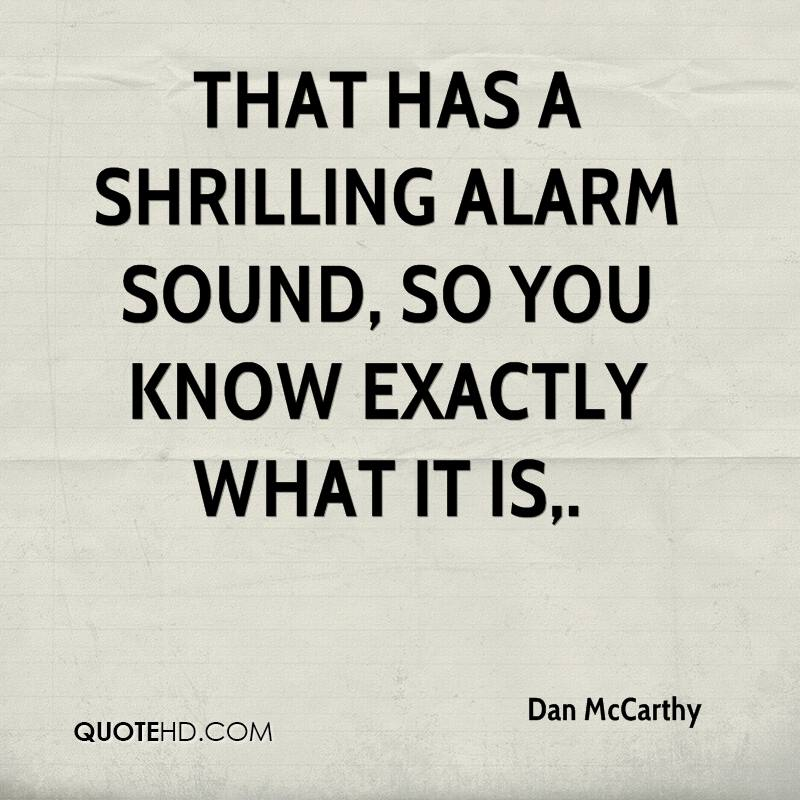 That has a shrilling alarm sound, so you know exactly what it is.