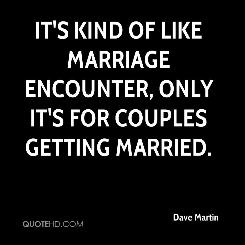 It's kind of like Marriage Encounter, only it's for couples getting married.
