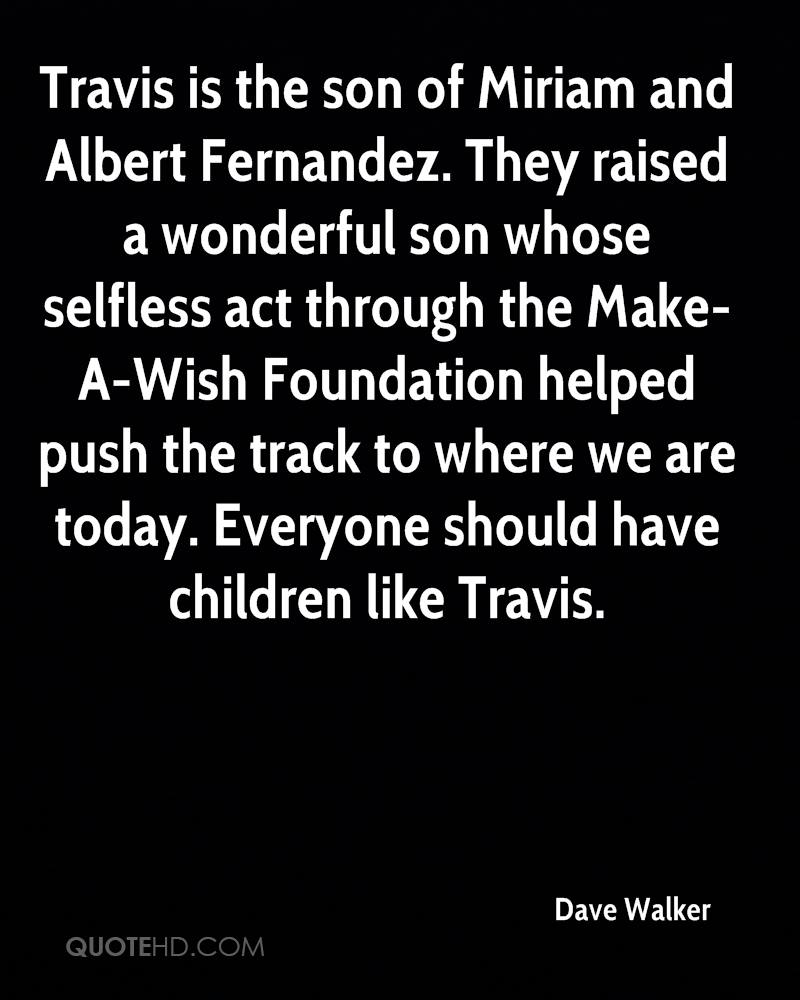Travis is the son of Miriam and Albert Fernandez. They raised a wonderful son whose selfless act through the Make-A-Wish Foundation helped push the track to where we are today. Everyone should have children like Travis.