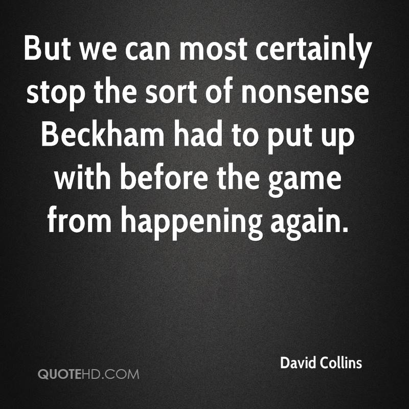 But we can most certainly stop the sort of nonsense Beckham had to put up with before the game from happening again.
