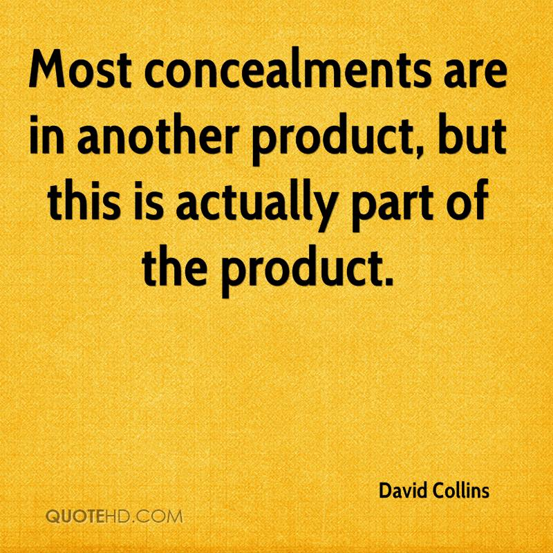 Most concealments are in another product, but this is actually part of the product.