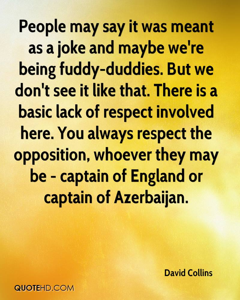 People may say it was meant as a joke and maybe we're being fuddy-duddies. But we don't see it like that. There is a basic lack of respect involved here. You always respect the opposition, whoever they may be - captain of England or captain of Azerbaijan.