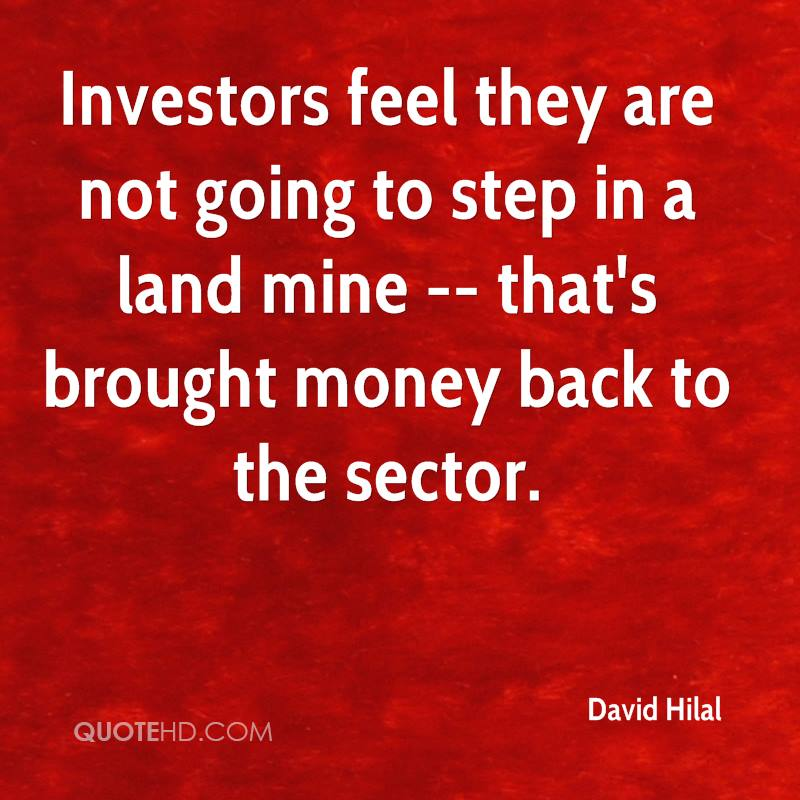 Investors feel they are not going to step in a land mine -- that's brought money back to the sector.