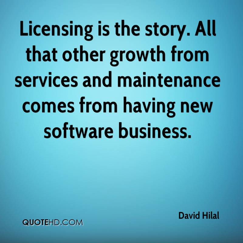 Licensing is the story. All that other growth from services and maintenance comes from having new software business.