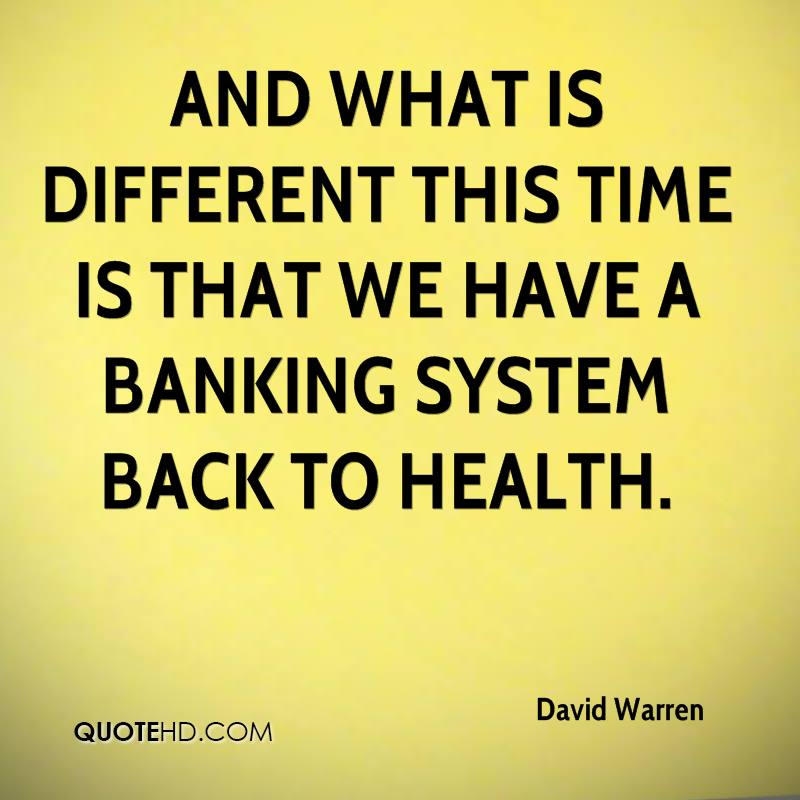 And what is different this time is that we have a banking system back to health.