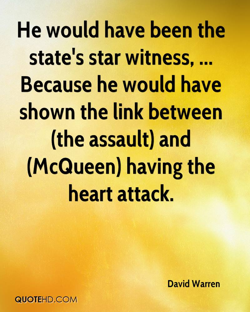 He would have been the state's star witness, ... Because he would have shown the link between (the assault) and (McQueen) having the heart attack.