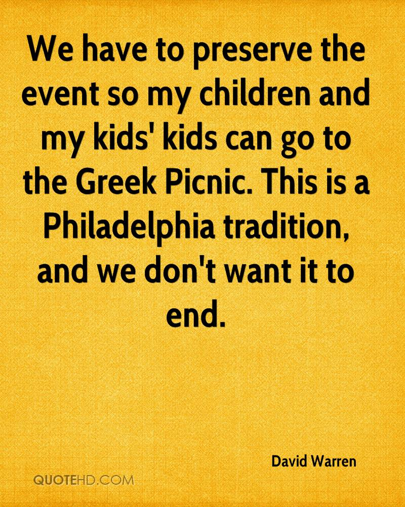 We have to preserve the event so my children and my kids' kids can go to the Greek Picnic. This is a Philadelphia tradition, and we don't want it to end.