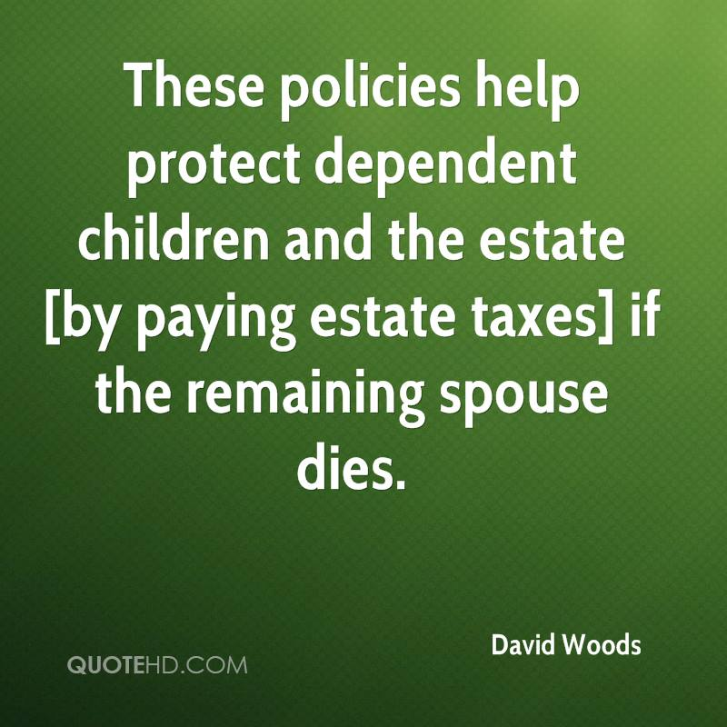 These policies help protect dependent children and the estate [by paying estate taxes] if the remaining spouse dies.