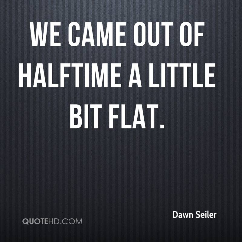 We came out of halftime a little bit flat.