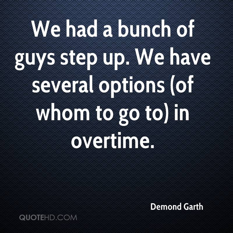 We had a bunch of guys step up. We have several options (of whom to go to) in overtime.