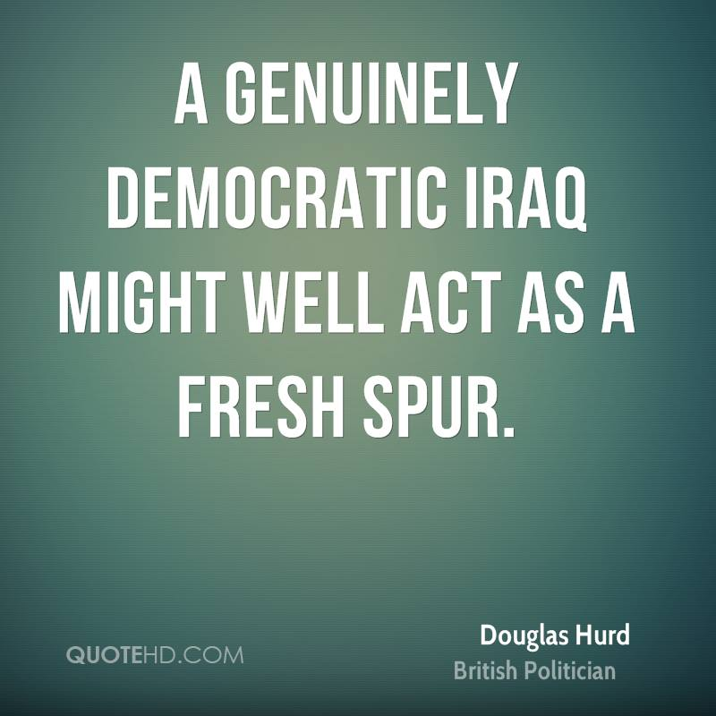 A genuinely democratic Iraq might well act as a fresh spur.