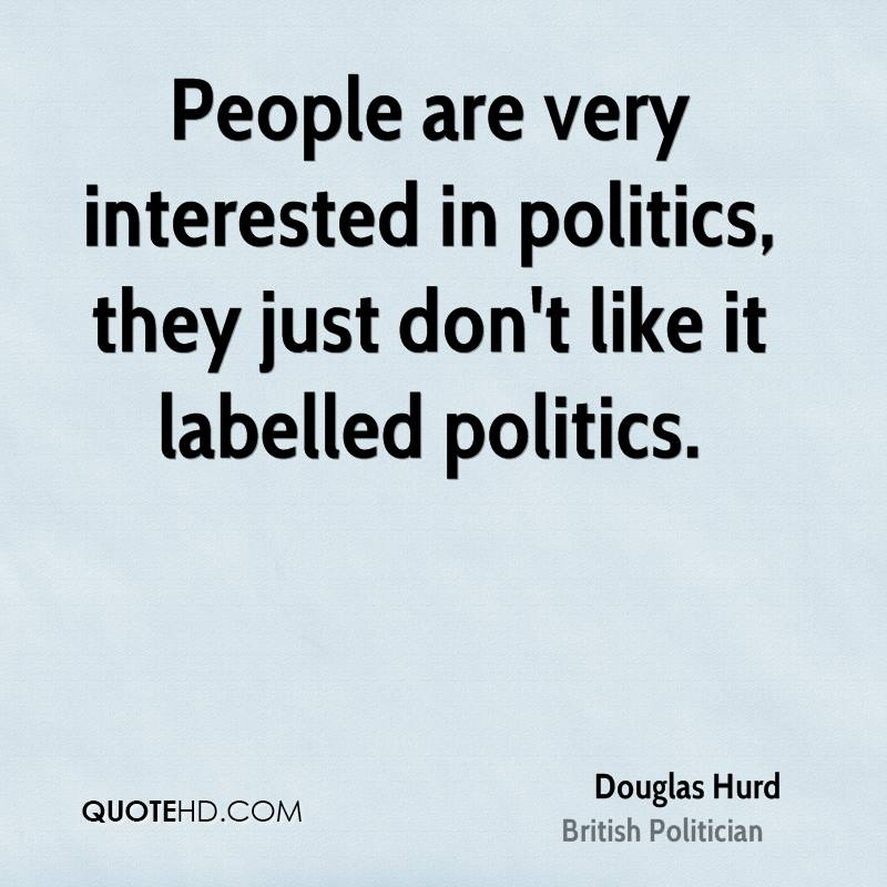 People are very interested in politics, they just don't like it labelled politics.